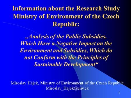 1 Information about the Research Study Ministry of Environment of the Czech Republic: Analysis of the Public Subsidies, Which Have a Negative Impact on.
