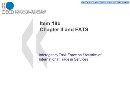 STD/PASS/TAGS – Trade and Globalisation Statistics STD/SES/TAGS – Trade and Globalisation Statistics Item 18b Chapter 4 and FATS Interagency Task Force.