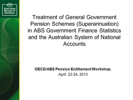 Treatment of General Government Pension Schemes (Superannuation) in ABS Government Finance Statistics and the Australian System of National Accounts OECD/ABS.