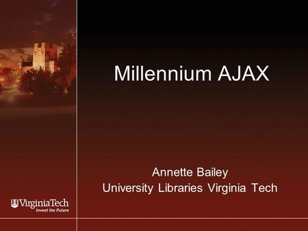 Millennium AJAX Annette Bailey University Libraries Virginia Tech.