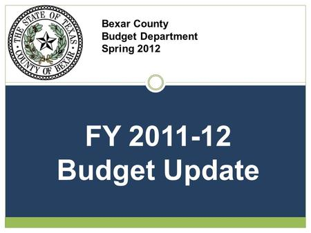 Bexar County Budget Department Spring 2012 FY 2011-12 Budget Update.