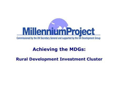 Achieving the MDGs: Rural Development Investment Cluster.