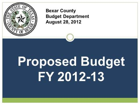 Bexar County Budget Department August 28, 2012 Proposed Budget FY 2012-13.