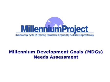 Millennium Development Goals (MDGs) Needs Assessment.