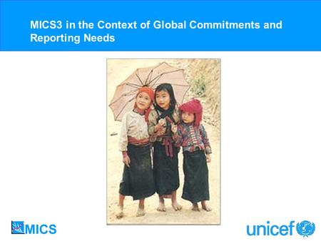 MICS3 in the Context of Global Commitments and Reporting Needs.