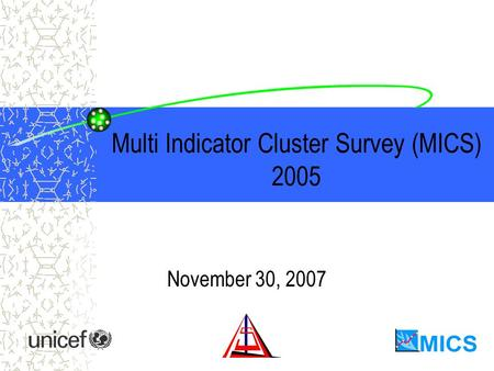 Multi Indicator Cluster Survey (MICS) 2005 November 30, 2007.