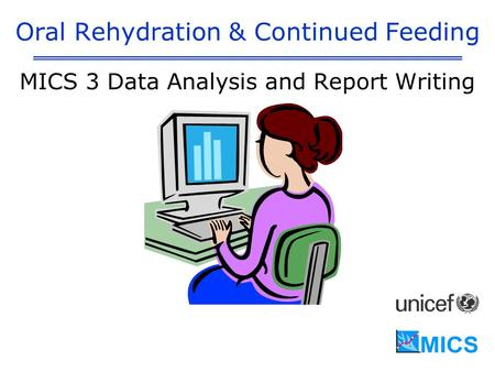 Oral Rehydration & Continued Feeding MICS 3 Data Analysis and Report Writing.