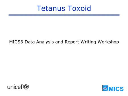 Tetanus Toxoid MICS3 Data Analysis and Report Writing Workshop.