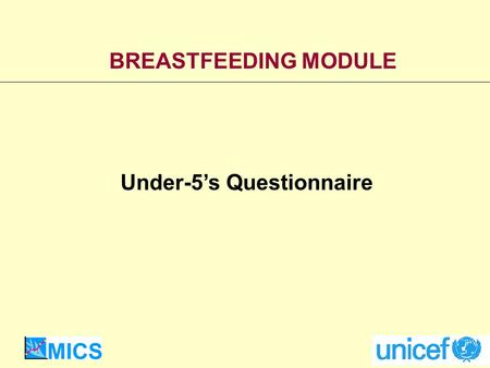 BREASTFEEDING MODULE Under-5s Questionnaire. Goals World Fit for Children Goal: To protect, promote and support exclusive breastfeeding of infants for.