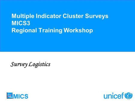 Multiple Indicator Cluster Surveys MICS3 Regional Training Workshop Survey Logistics.