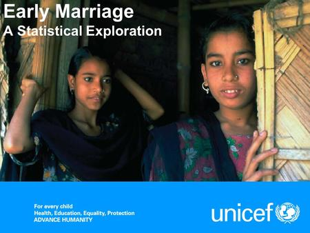 Early Marriage A Statistical Exploration. UNICEFEarly Marriage: A Statistical Exploration Early Marriage Violates the Rights of Girls and Boys The right.