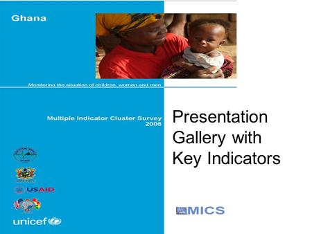 Presentation Gallery with Key Indicators. Child mortality, 2006 Infant mortality – 71 per 1,000 live births Under 5 mortality – 111 per 1,000 live births.