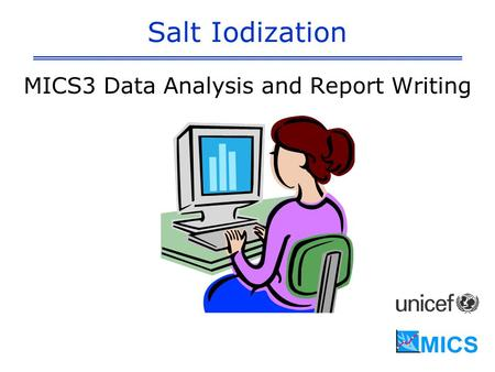 Salt Iodization MICS3 Data Analysis and Report Writing.