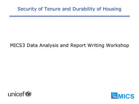 Security of Tenure and Durability of Housing MICS3 Data Analysis and Report Writing Workshop.