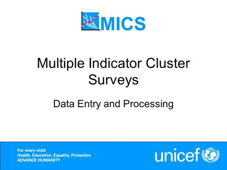 Multiple Indicator Cluster Surveys Data Entry and Processing.