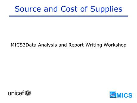 Source and Cost of Supplies MICS3Data Analysis and Report Writing Workshop.