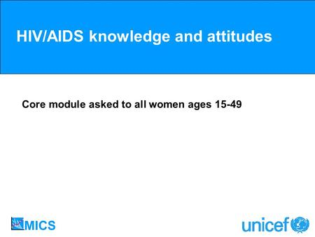 HIV/AIDS knowledge and attitudes Core module asked to all women ages 15-49.