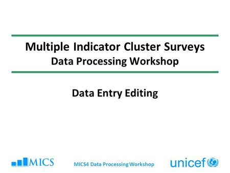MICS4 Data Processing Workshop Multiple Indicator Cluster Surveys Data Processing Workshop Data Entry Editing.