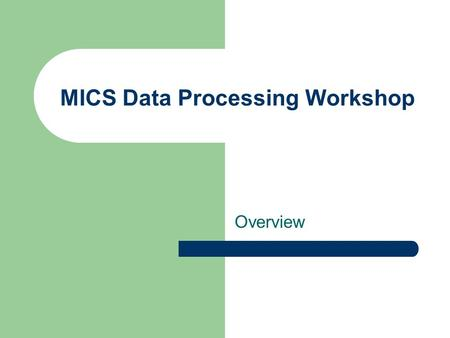 MICS Data Processing Workshop Overview. Data Processing Design Data processing is organized around clusters There is one set of data files for each cluster.