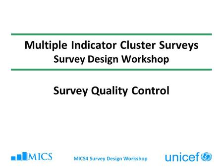 MICS4 Survey Design Workshop Multiple Indicator Cluster Surveys Survey Design Workshop Survey Quality Control.