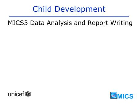 Child Development MICS3 Data Analysis and Report Writing.