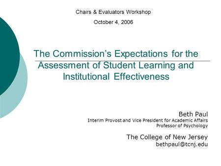 The Commissions Expectations for the Assessment of Student Learning and Institutional Effectiveness Beth Paul Interim Provost and Vice President for Academic.
