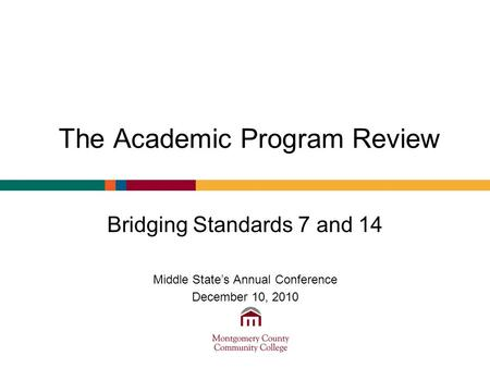 The Academic Program Review Bridging Standards 7 and 14 Middle States Annual Conference December 10, 2010.