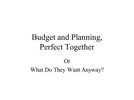 Budget and Planning, Perfect Together Or What Do They Want Anyway?