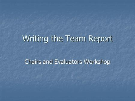 Writing the Team Report Chairs and Evaluators Workshop.