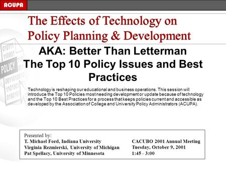 AKA: Better Than Letterman The Top 10 Policy Issues and Best Practices The Effects of Technology on Policy Planning & Development ACUPA Technology is reshaping.