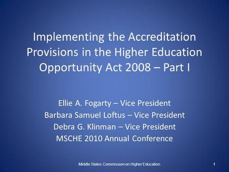 1 Implementing the Accreditation Provisions in the Higher Education Opportunity Act 2008 – Part I Ellie A. Fogarty – Vice President Barbara Samuel Loftus.