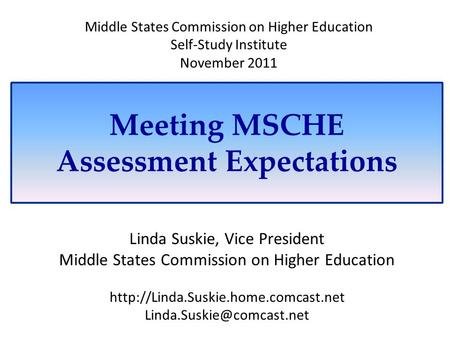 Meeting MSCHE Assessment Expectations Linda Suskie, Vice President Middle States Commission on Higher Education