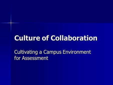 Culture of Collaboration Cultivating a Campus Environment for Assessment.