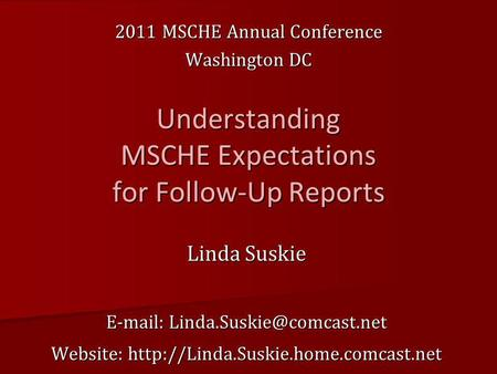 Understanding MSCHE Expectations for Follow-Up Reports Linda Suskie   Website:  2011.