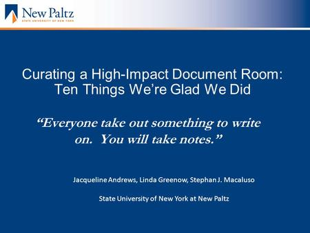 Everyone take out something to write on. You will take notes. Curating a High-Impact Document Room: Ten Things Were Glad We Did Jacqueline Andrews, Linda.