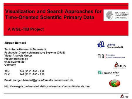 Visualization and Search Approaches for Time-Oriented Scientific Primary Data A WGL-TIB Project Jürgen Bernard Technische Universität Darmstadt Fachgebiet.