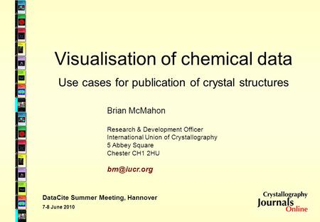Visualisation of chemical data Brian McMahon Research & Development Officer International Union of Crystallography 5 Abbey Square Chester CH1 2HU
