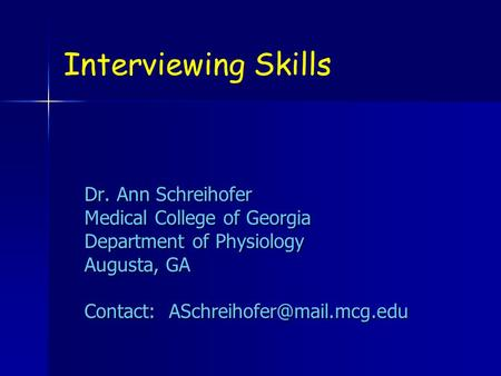 Interviewing Skills Dr. Ann Schreihofer Medical College of Georgia Department of Physiology Augusta, GA Contact: