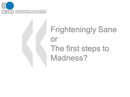 Frighteningly Sane or The first steps to Madness?.