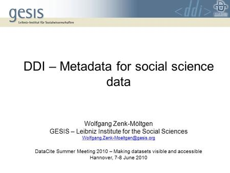 DDI – Metadata for social science data Wolfgang Zenk-Möltgen GESIS – Leibniz Institute for the Social Sciences DataCite.