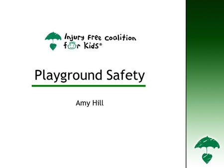 Playground Safety Amy Hill Playground Safety. Defining the Playground Injury Problem Defining the Playground Injury Problem.