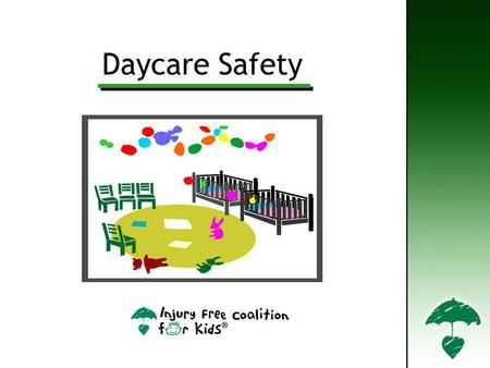 Daycare Safety. I.Family Daycare/ Group Family Daycare – Takes place in a home setting. Licensed providers are required to take special trainings on health,