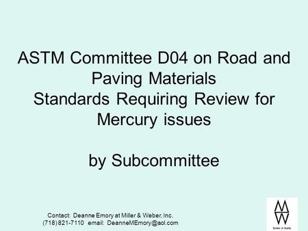 Contact: Deanne Emory at Miller & Weber, Inc. (718) 821-7110   ASTM Committee D04 on Road and Paving Materials Standards Requiring.
