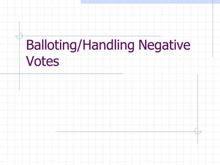 Balloting/Handling Negative Votes. General Overview of Different Levels of Balloting Subcommittee New Standards Major Revisions Provisional Standards.