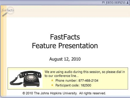 Slide 1 FastFacts Feature Presentation August 12, 2010 We are using audio during this session, so please dial in to our conference line… Phone number: