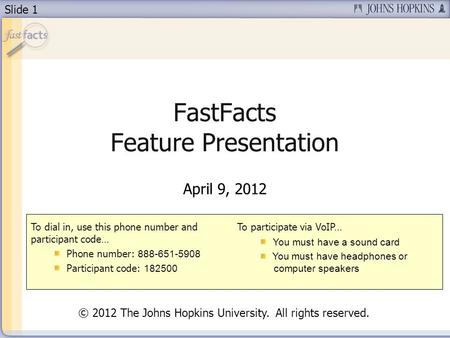 Slide 1 FastFacts Feature Presentation April 9, 2012 To dial in, use this phone number and participant code… Phone number: 888-651-5908 Participant code:
