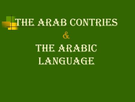 The Arab Contries & The Arabic Language. How many countries speak Arabic? a) 5 b) 10 c) Over 20.