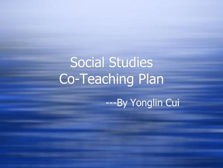 Social Studies Co-Teaching Plan ---By Yonglin Cui.