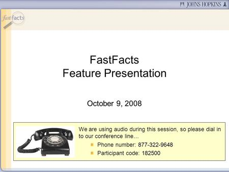 We are using audio during this session, so please dial in to our conference line… Phone number: 877-322-9648 Participant code: 182500 FastFacts Feature.