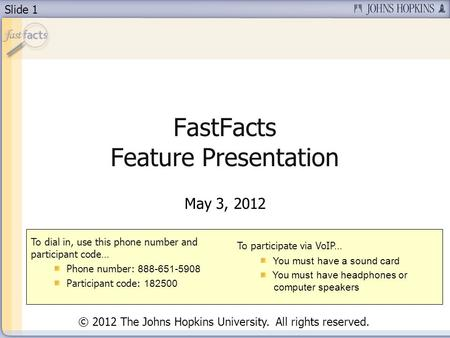 Slide 1 FastFacts Feature Presentation May 3, 2012 To dial in, use this phone number and participant code… Phone number: 888-651-5908 Participant code:
